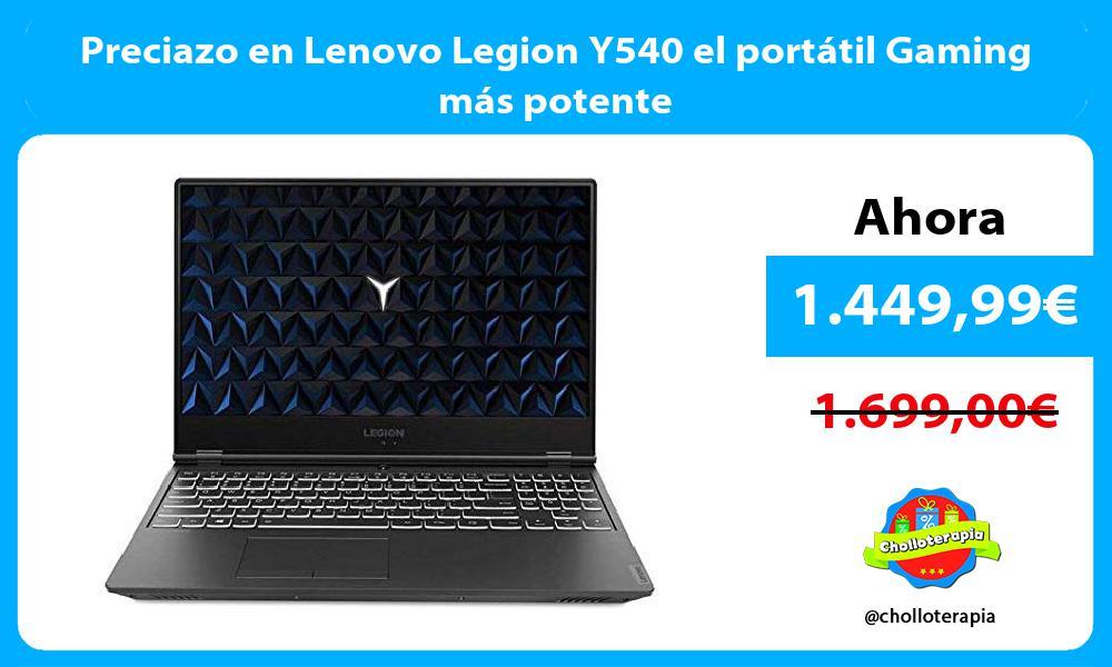 Preciazo en Lenovo Legion Y540 el portátil Gaming más potente