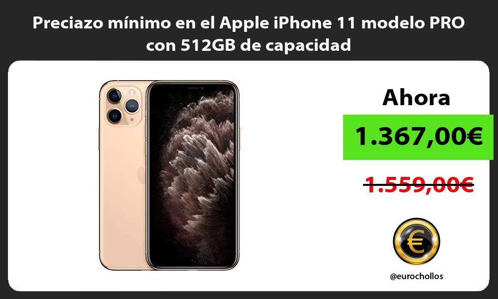 Preciazo mínimo en el Apple iPhone 11 modelo PRO con 512GB de capacidad