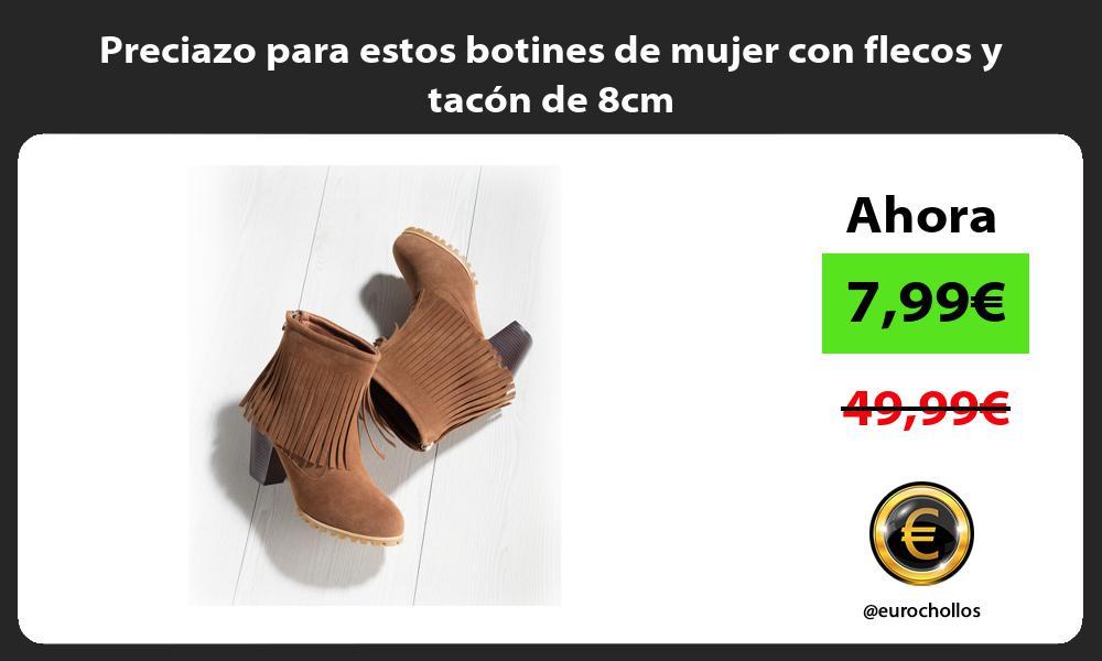 Preciazo para estos botines de mujer con flecos y tacón de 8cm