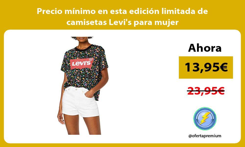 Precio mínimo en esta edición limitada de camisetas Levis para mujer