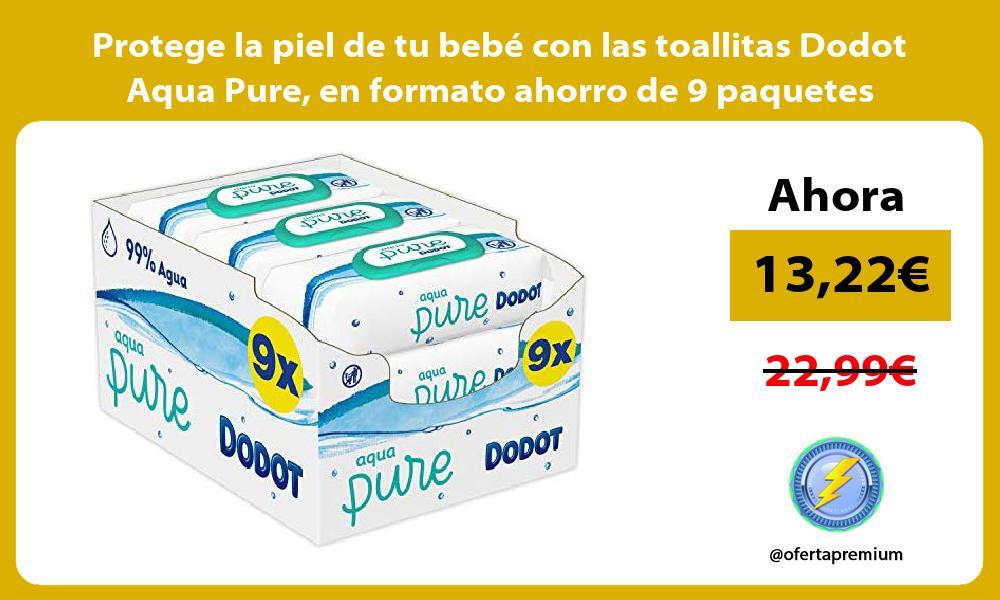 Protege la piel de tu bebé con las toallitas Dodot Aqua Pure en formato ahorro de 9 paquetes
