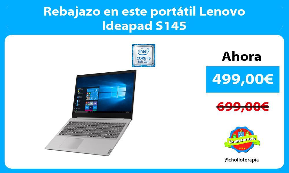 Rebajazo en este portátil Lenovo Ideapad S145