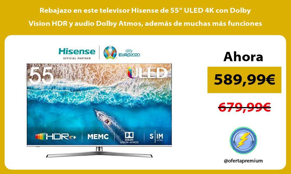 """Rebajazo en este televisor Hisense de 55"""" ULED 4K con Dolby Vision HDR y audio Dolby Atmos además de muchas más funciones"""