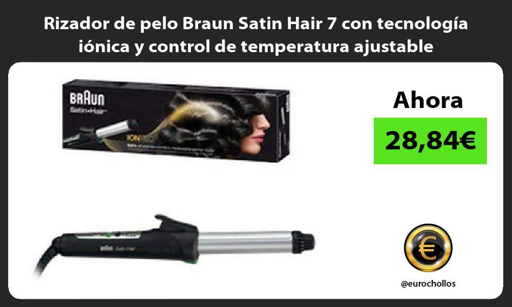 Rizador de pelo Braun Satin Hair 7 con tecnología iónica y control de temperatura ajustable