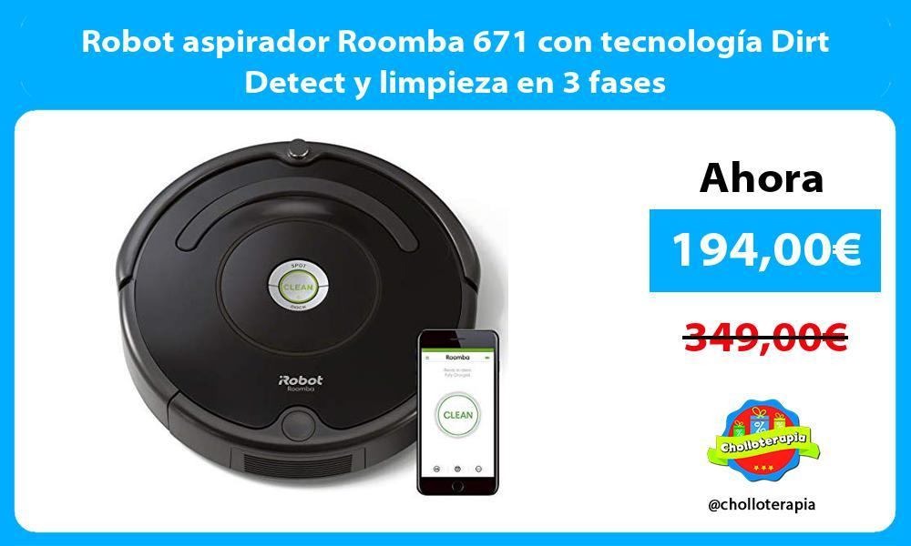 Robot aspirador Roomba 671 con tecnología Dirt Detect y limpieza en 3 fases
