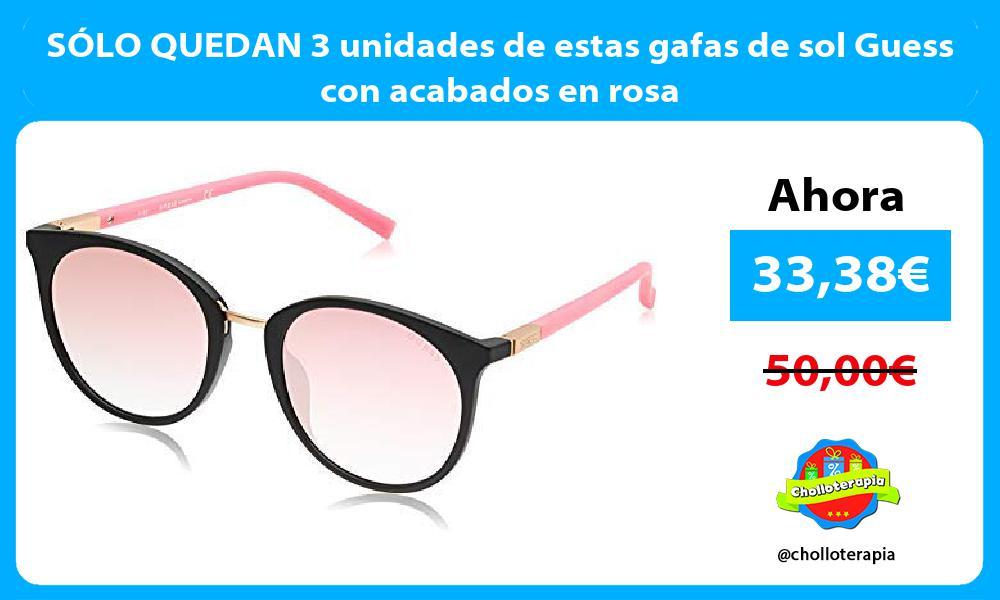 SÓLO QUEDAN 3 unidades de estas gafas de sol Guess con acabados en rosa