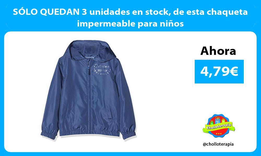 SÓLO QUEDAN 3 unidades en stock de esta chaqueta impermeable para niños