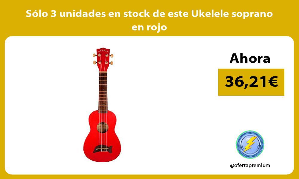 Sólo 3 unidades en stock de este Ukelele soprano en rojo