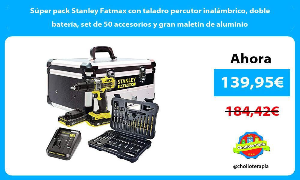 Súper pack Stanley Fatmax con taladro percutor inalámbrico doble batería set de 50 accesorios y gran maletín de aluminio
