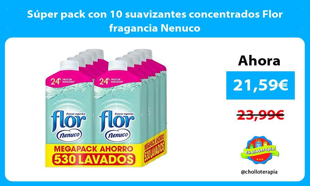 Súper pack con 10 suavizantes concentrados Flor fragancia Nenuco
