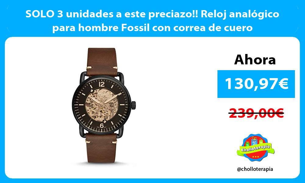 SOLO 3 unidades a este preciazo Reloj analógico para hombre Fossil con correa de cuero