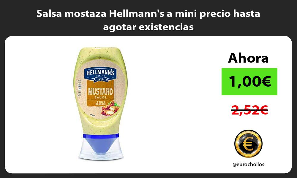 Salsa mostaza Hellmanns a mini precio hasta agotar existencias