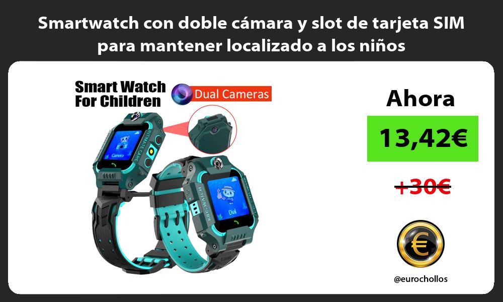 Smartwatch con doble cámara y slot de tarjeta SIM para mantener localizado a los niños