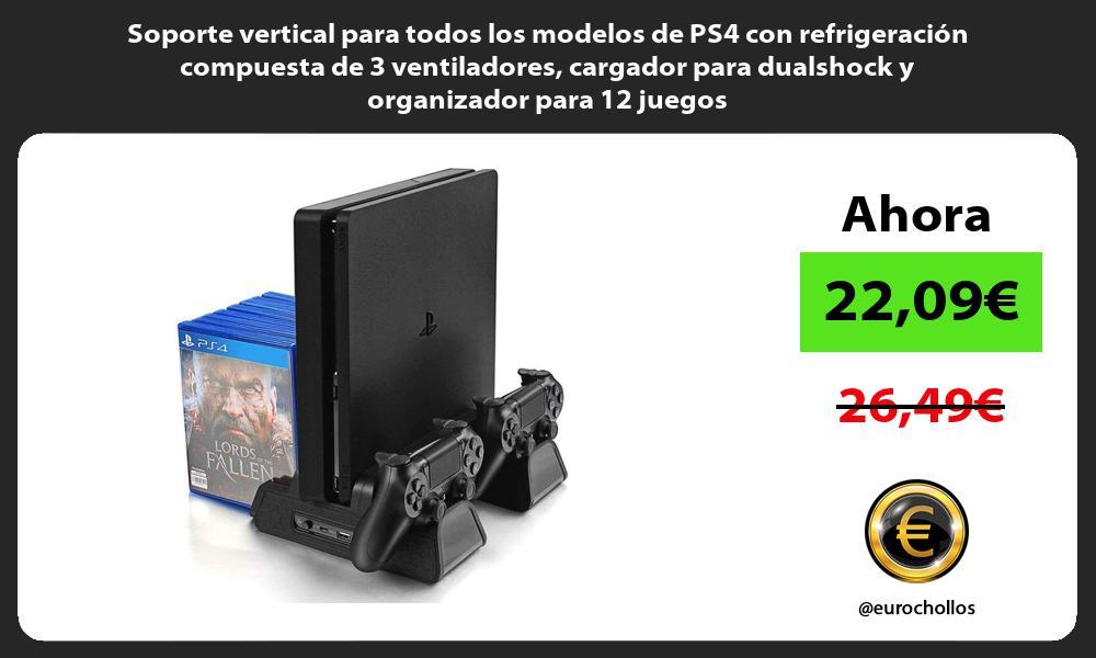 Soporte vertical para todos los modelos de PS4 con refrigeración compuesta de 3 ventiladores cargador para dualshock y organizador para 12 juegos