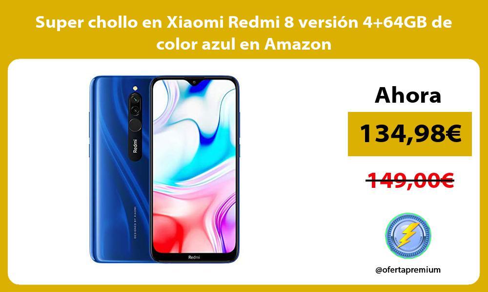 Super chollo en Xiaomi Redmi 8 versión 464GB de color azul en Amazon