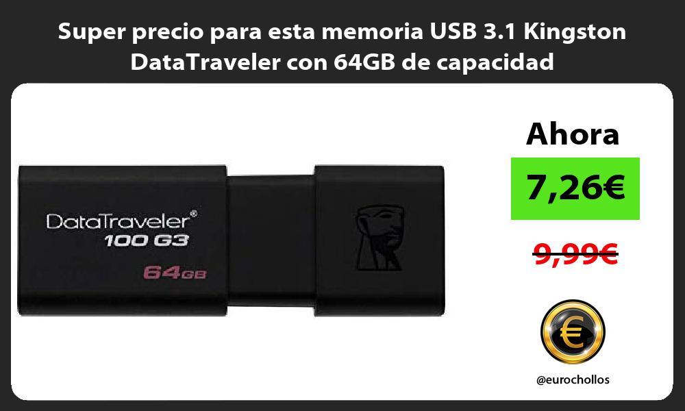 Super precio para esta memoria USB 3 1 Kingston DataTraveler con 64GB de capacidad