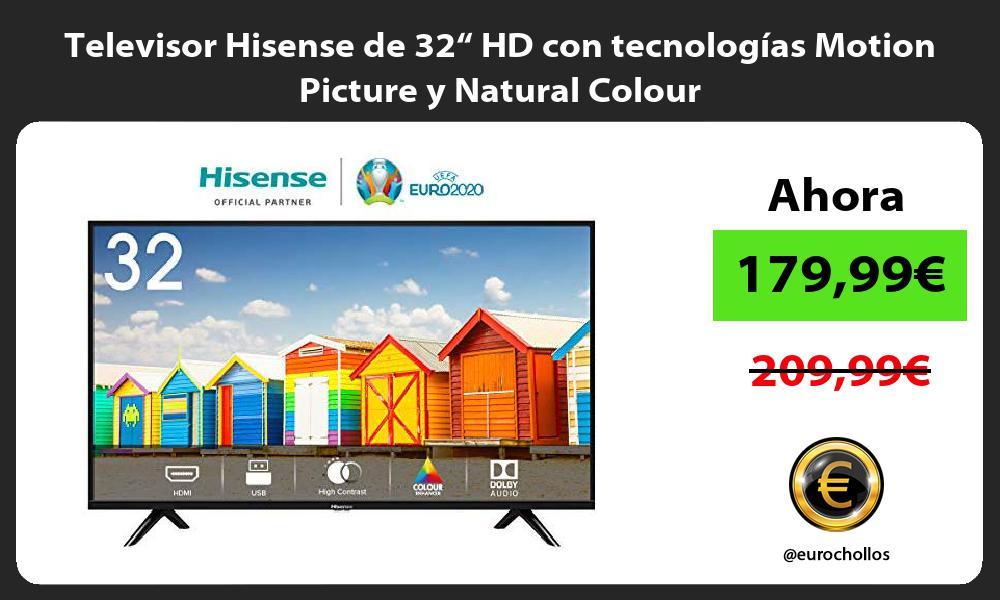 "Televisor Hisense de 32"" HD con tecnologías Motion Picture y Natural Colour"