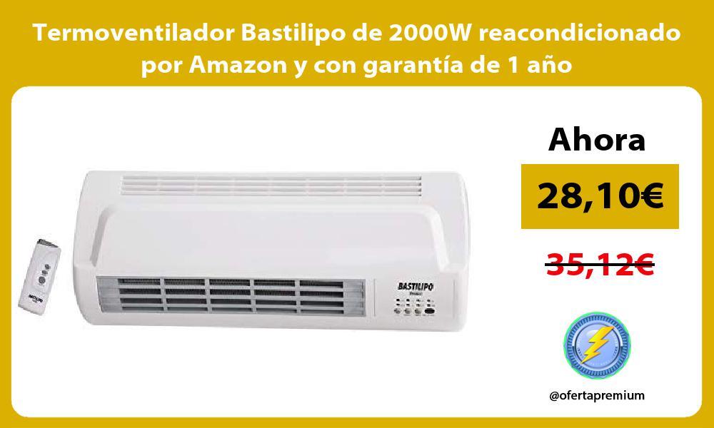 Termoventilador Bastilipo de 2000W reacondicionado por Amazon y con garantía de 1 año