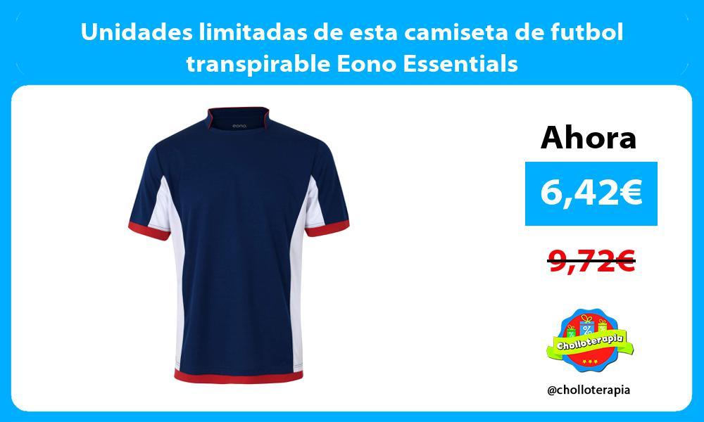Unidades limitadas de esta camiseta de futbol transpirable Eono Essentials