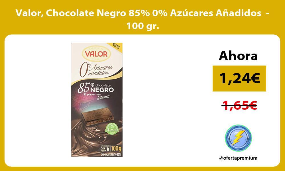 Valor Chocolate Negro 85 0 Azúcares Añadidos 100 gr