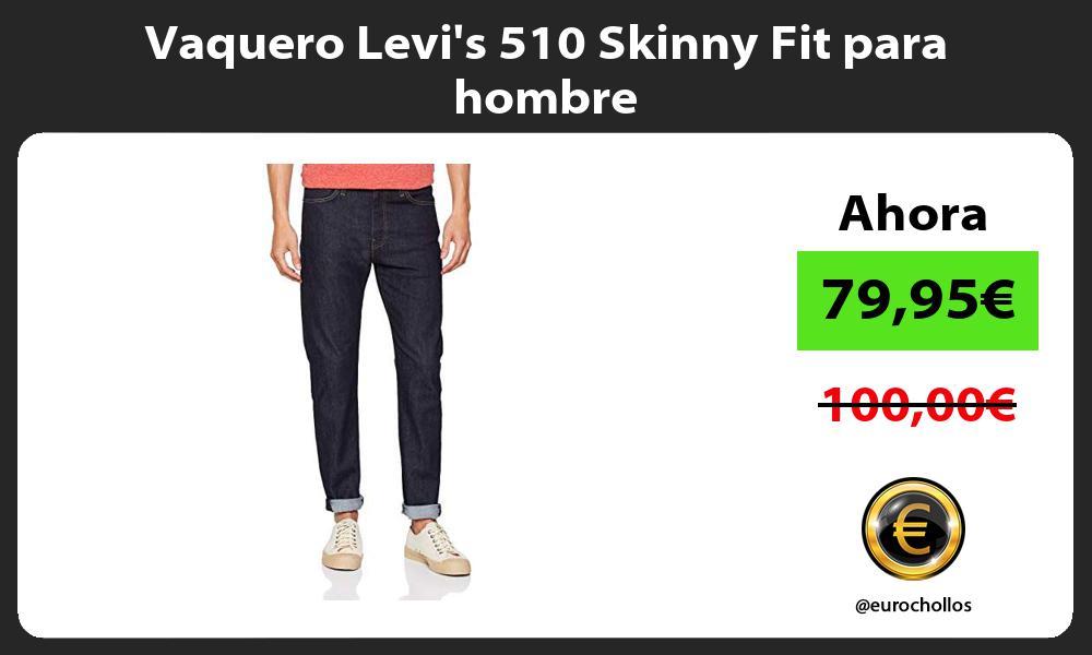 Vaquero Levis 510 Skinny Fit para hombre