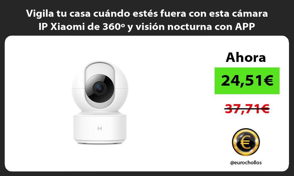 Vigila tu casa cuándo estés fuera con esta cámara IP Xiaomi de 360º y visión nocturna con APP