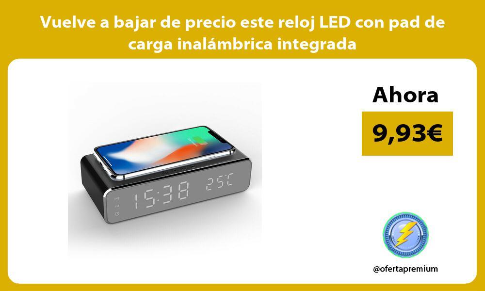 Vuelve a bajar de precio este reloj LED con pad de carga inalámbrica integrada