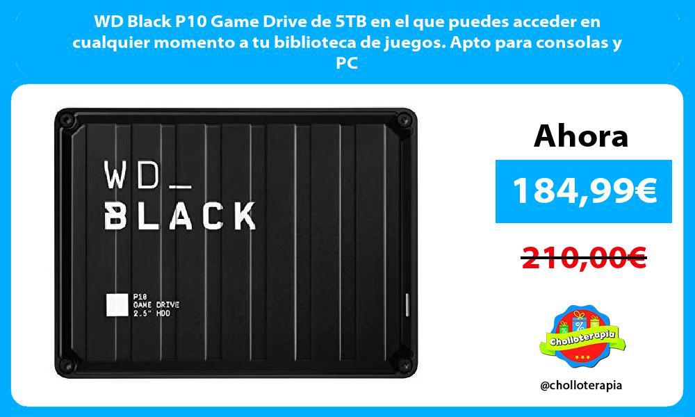 WD Black P10 Game Drive de 5TB en el que puedes acceder en cualquier momento a tu biblioteca de juegos Apto para consolas y PC