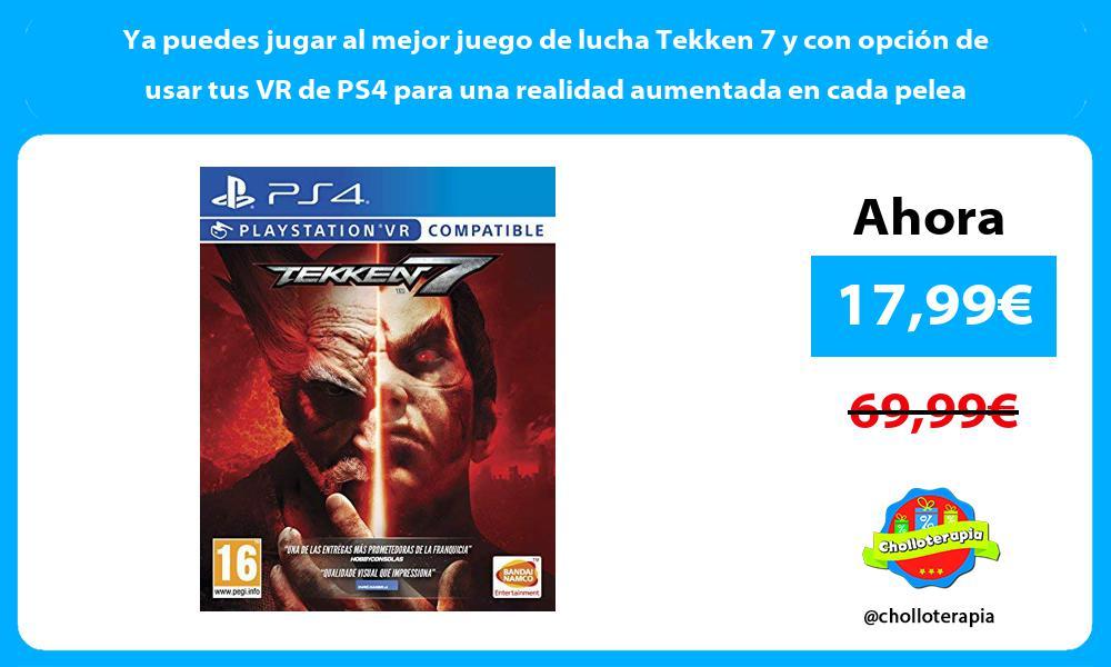 Ya puedes jugar al mejor juego de lucha Tekken 7 y con opción de usar tus VR de PS4 para una realidad aumentada en cada pelea