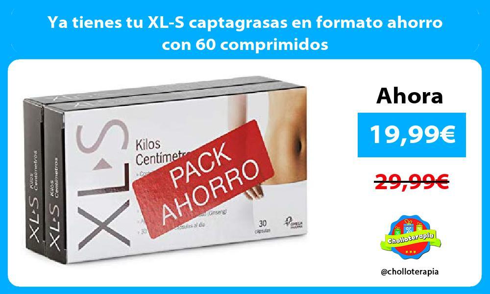 Ya tienes tu XL S captagrasas en formato ahorro con 60 comprimidos