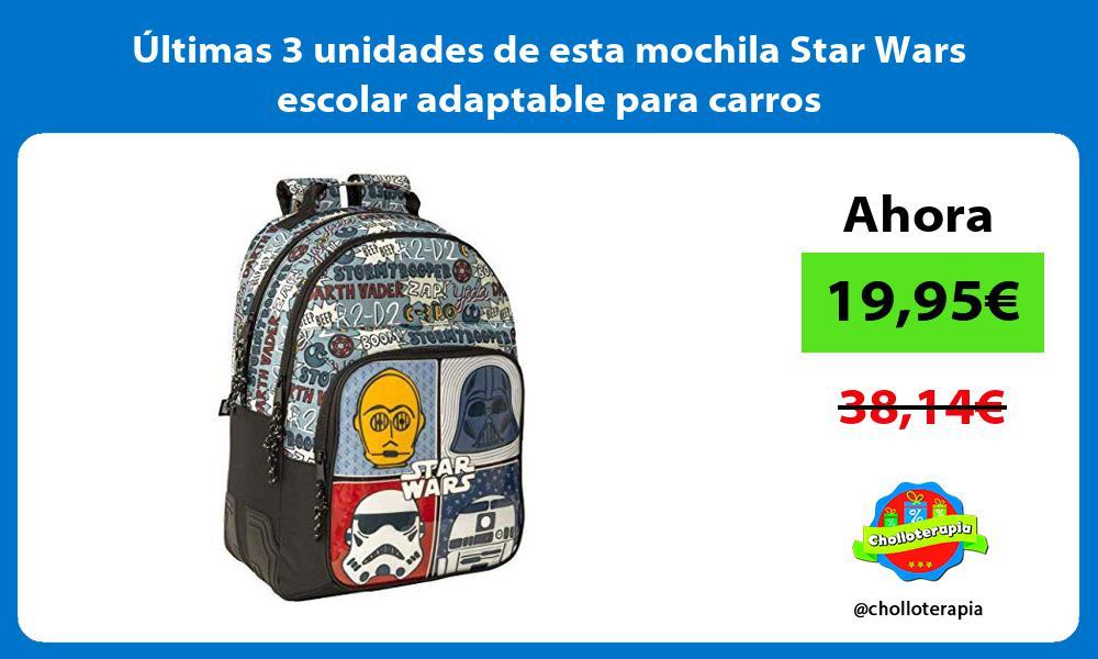ltimas 3 unidades de esta mochila Star Wars escolar adaptable para carros