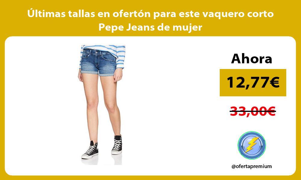 ltimas tallas en ofertón para este vaquero corto Pepe Jeans de mujer