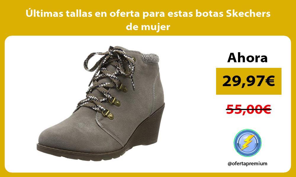 ltimas tallas en oferta para estas botas Skechers de mujer