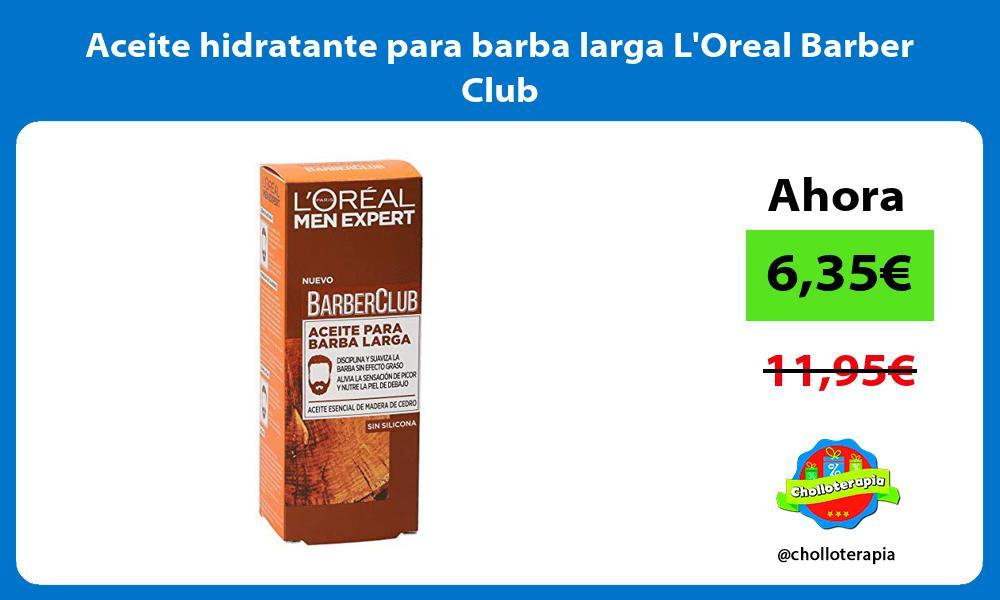 Aceite hidratante para barba larga LOreal Barber Club