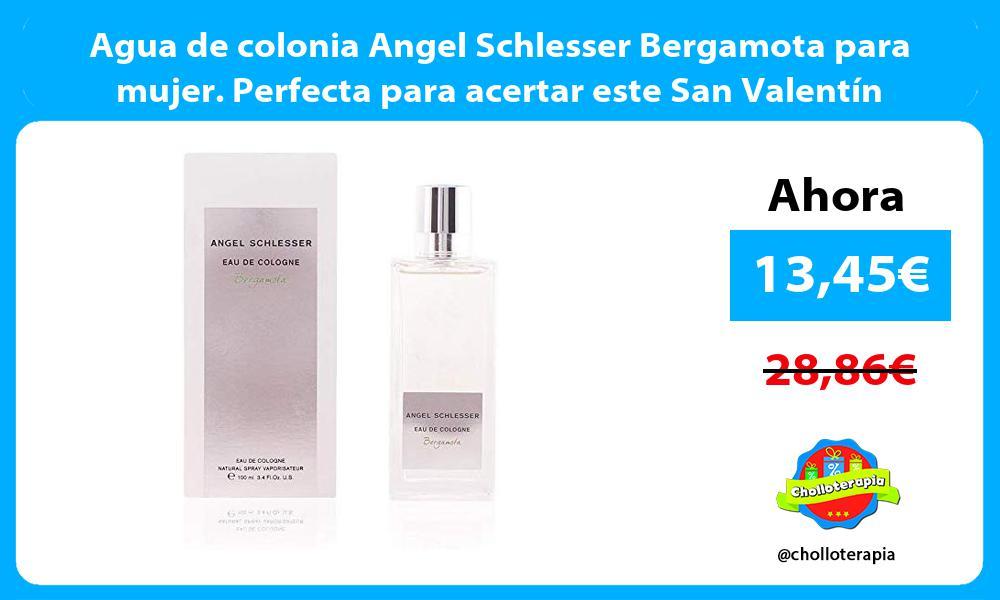 Agua de colonia Angel Schlesser Bergamota para mujer Perfecta para acertar este San Valentín