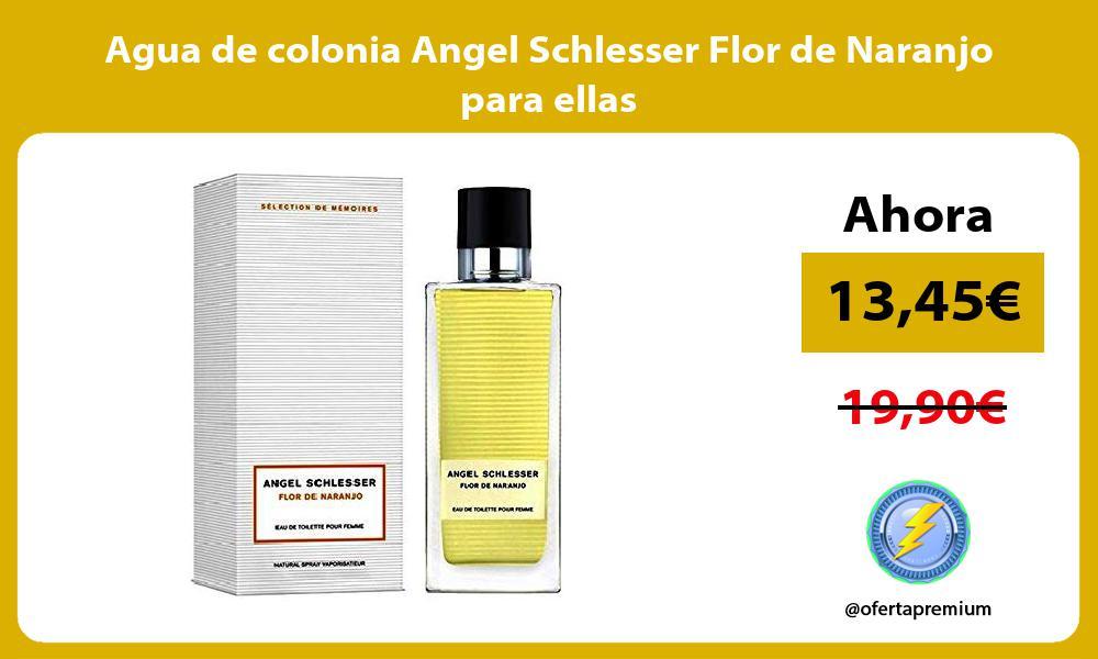 Agua de colonia Angel Schlesser Flor de Naranjo para ellas