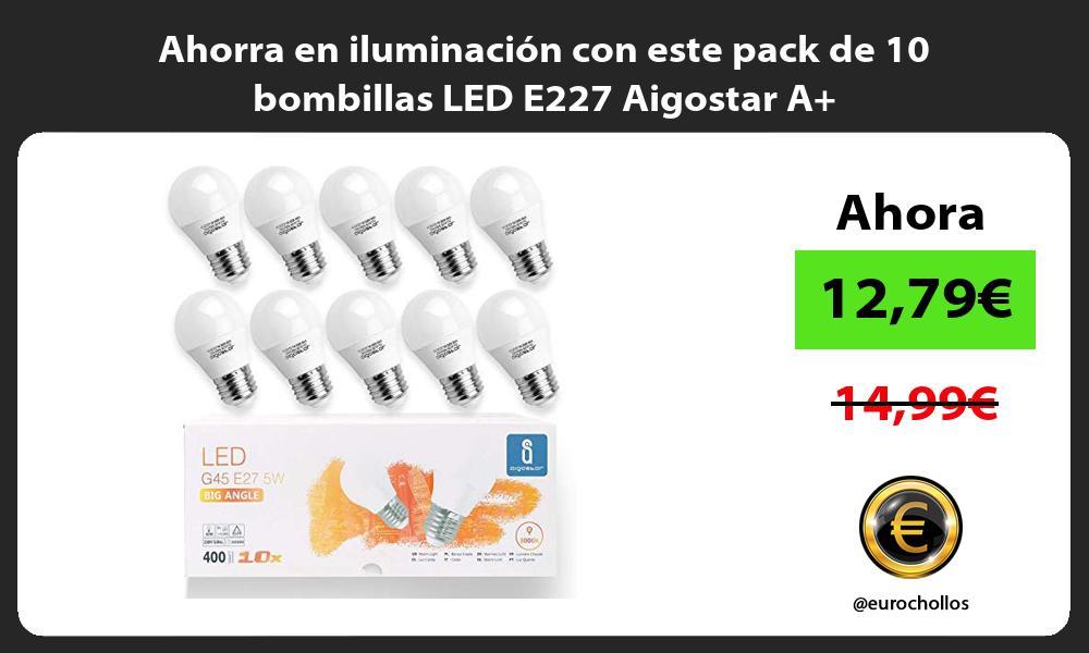 Ahorra en iluminación con este pack de 10 bombillas LED E227 Aigostar A