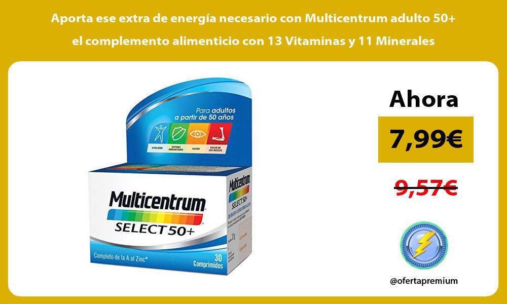 Aporta ese extra de energía necesario con Multicentrum adulto 50 el complemento alimenticio con 13 Vitaminas y 11 Minerales