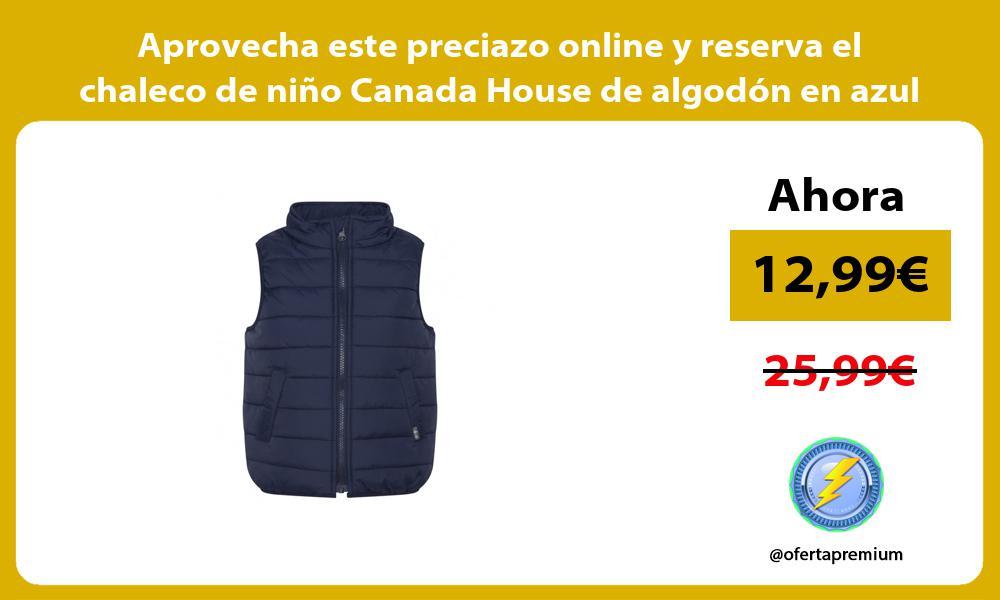 Aprovecha este preciazo online y reserva el chaleco de niño Canada House de algodón en azul