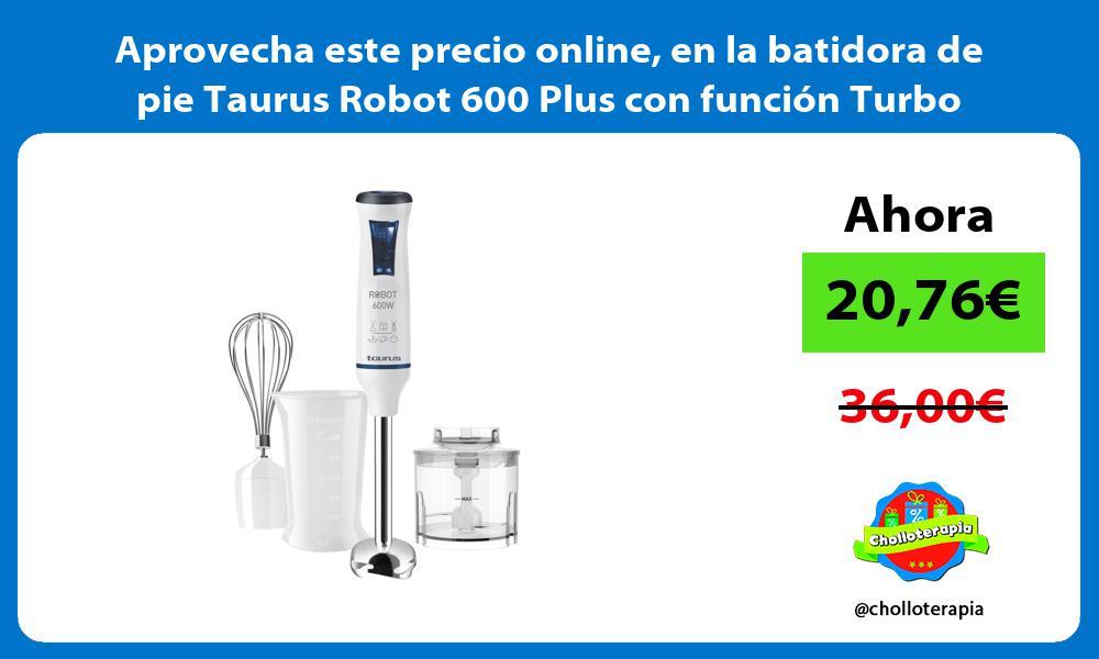 Aprovecha este precio online en la batidora de pie Taurus Robot 600 Plus con función Turbo