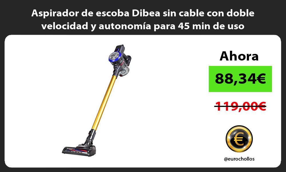 Aspirador de escoba Dibea sin cable con doble velocidad y autonomía para 45 min de uso