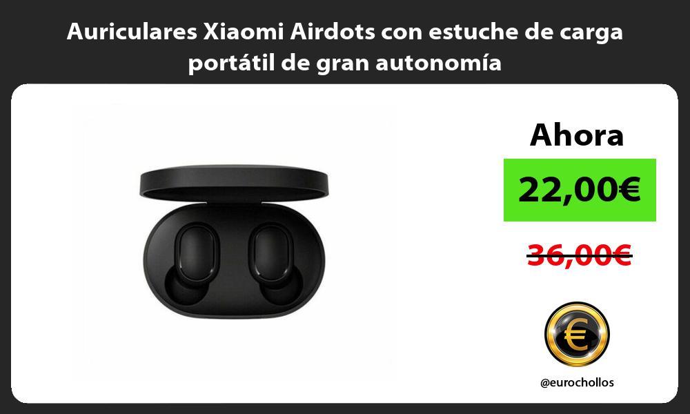 Auriculares Xiaomi Airdots con estuche de carga portátil de gran autonomía
