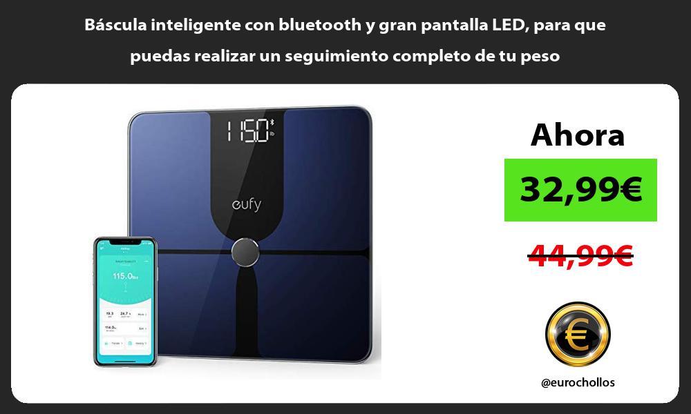 Báscula inteligente con bluetooth y gran pantalla LED para que puedas realizar un seguimiento completo de tu peso