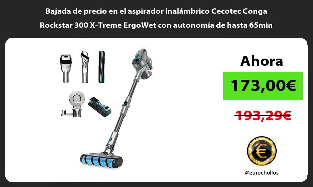 Bajada de precio en el aspirador inalámbrico Cecotec Conga Rockstar 300 X Treme ErgoWet con autonomía de hasta 65min