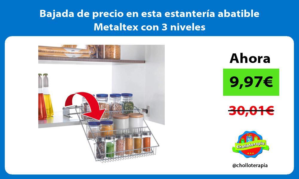 Bajada de precio en esta estantería abatible Metaltex con 3 niveles