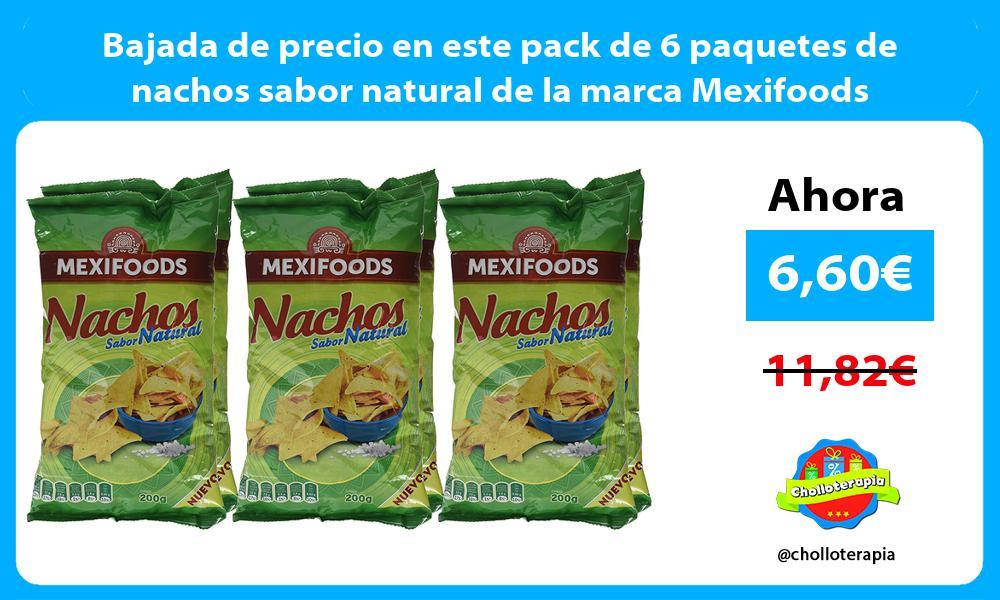 Bajada de precio en este pack de 6 paquetes de nachos sabor natural de la marca Mexifoods