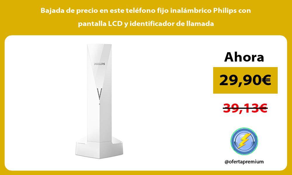 Bajada de precio en este teléfono fijo inalámbrico Philips con pantalla LCD y identificador de llamada