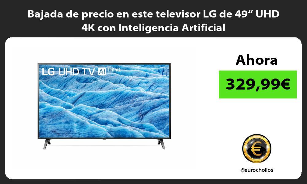 """Bajada de precio en este televisor LG de 49"""" UHD 4K con Inteligencia Artificial"""