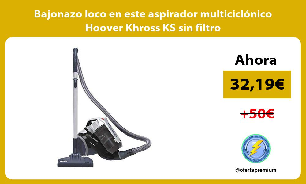 Bajonazo loco en este aspirador multiciclónico Hoover Khross KS sin filtro