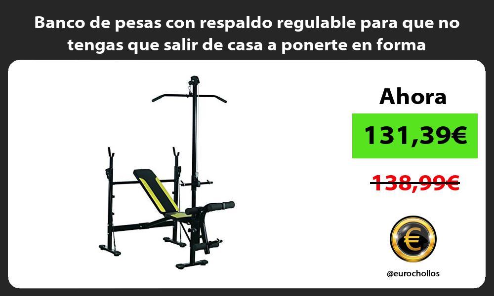 Banco de pesas con respaldo regulable para que no tengas que salir de casa a ponerte en forma